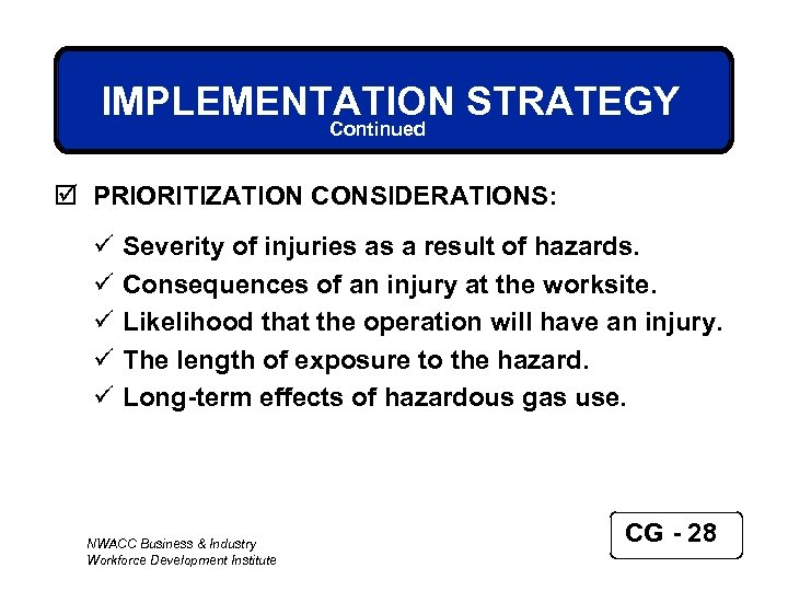 IMPLEMENTATION STRATEGY Continued þ PRIORITIZATION CONSIDERATIONS: ü ü ü Severity of injuries as a