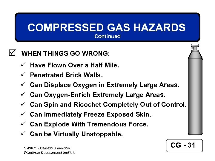 COMPRESSED GAS HAZARDS Continued þ WHEN THINGS GO WRONG: ü ü ü ü Have