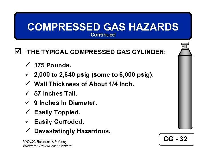 COMPRESSED GAS HAZARDS Continued þ THE TYPICAL COMPRESSED GAS CYLINDER: ü ü ü ü