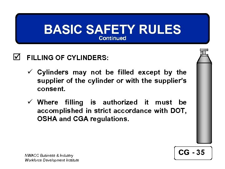 BASIC SAFETY RULES Continued þ FILLING OF CYLINDERS: ü Cylinders may not be filled