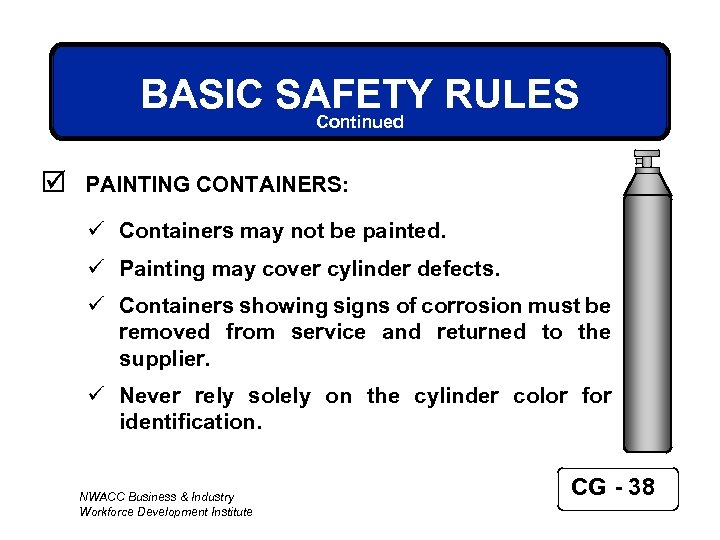 BASIC SAFETY RULES Continued þ PAINTING CONTAINERS: ü Containers may not be painted. ü