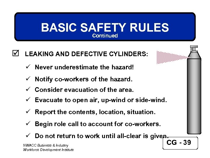 BASIC SAFETY RULES Continued þ LEAKING AND DEFECTIVE CYLINDERS: ü Never underestimate the hazard!