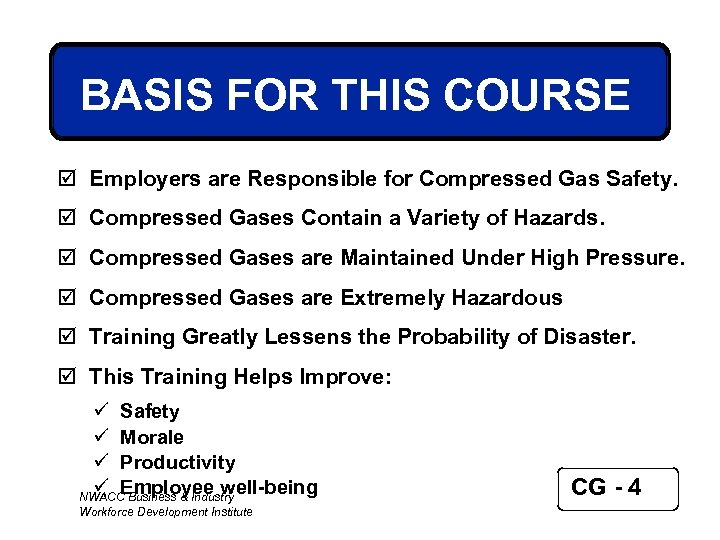 BASIS FOR THIS COURSE þ Employers are Responsible for Compressed Gas Safety. þ Compressed