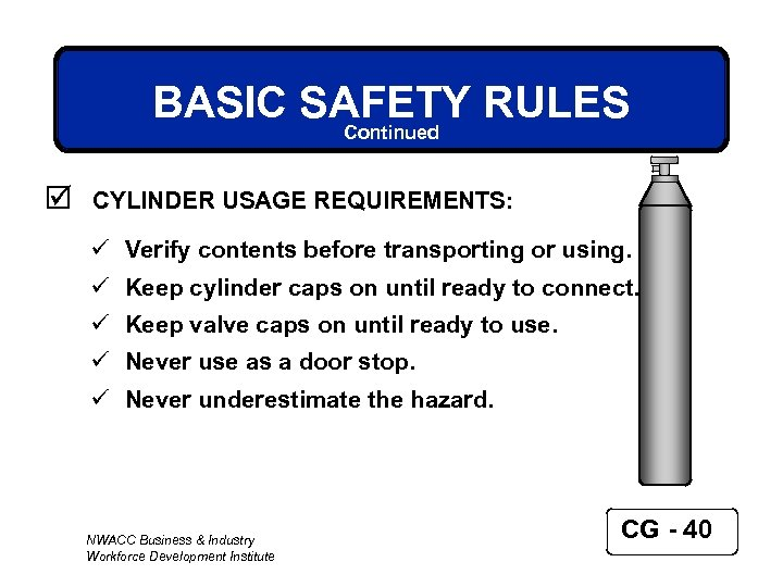 BASIC SAFETY RULES Continued þ CYLINDER USAGE REQUIREMENTS: ü Verify contents before transporting or