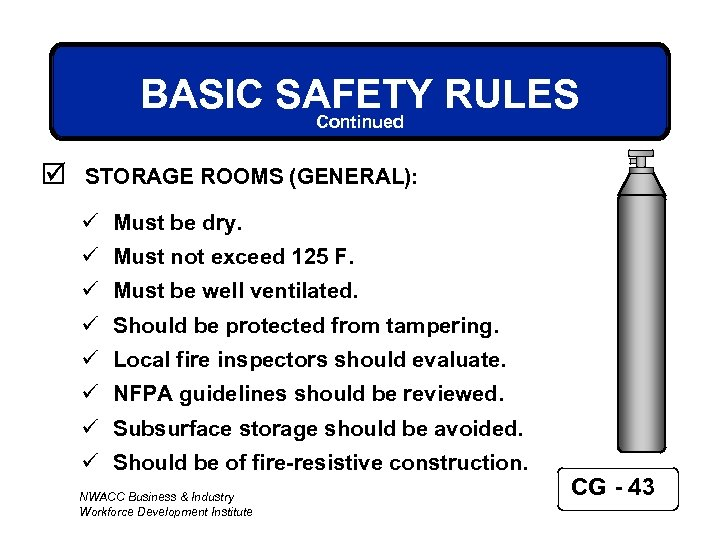 BASIC SAFETY RULES Continued þ STORAGE ROOMS (GENERAL): ü Must be dry. ü Must