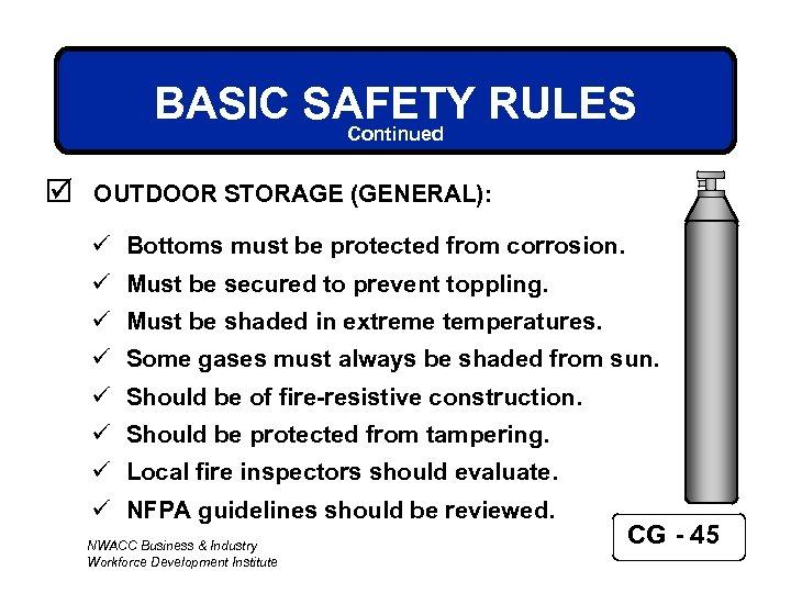 BASIC SAFETY RULES Continued þ OUTDOOR STORAGE (GENERAL): ü Bottoms must be protected from