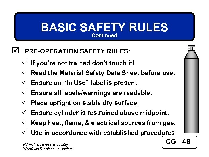 BASIC SAFETY RULES Continued þ PRE-OPERATION SAFETY RULES: ü If you're not trained don't