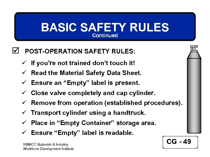 BASIC SAFETY RULES Continued þ POST-OPERATION SAFETY RULES: ü If you're not trained don't