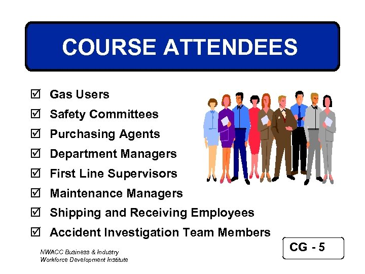 COURSE ATTENDEES þ Gas Users þ Safety Committees þ Purchasing Agents þ Department Managers