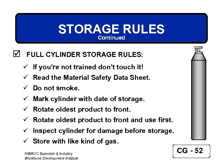 STORAGE RULES Continued þ FULL CYLINDER STORAGE RULES: ü If you're not trained don't