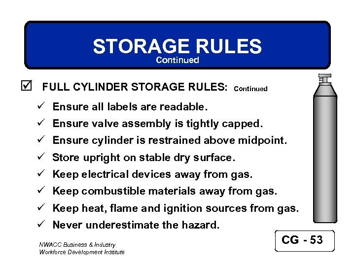 STORAGE RULES Continued þ FULL CYLINDER STORAGE RULES: Continued ü Ensure all labels are