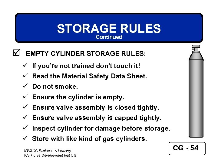STORAGE RULES Continued þ EMPTY CYLINDER STORAGE RULES: ü If you're not trained don't