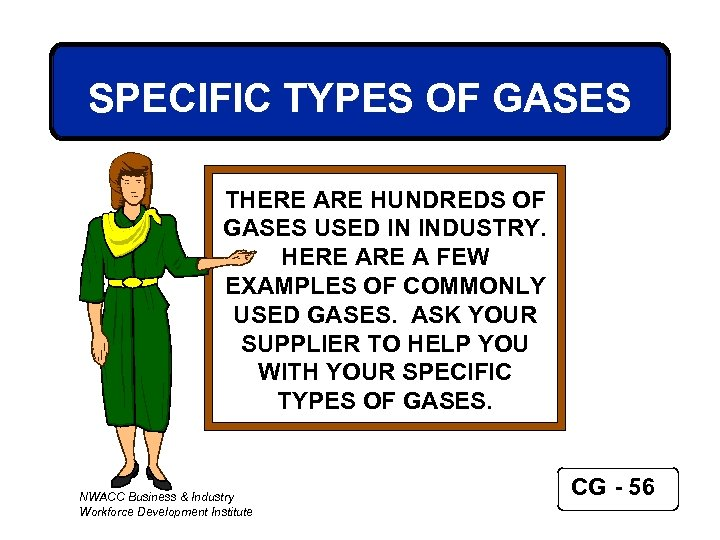 SPECIFIC TYPES OF GASES THERE ARE HUNDREDS OF GASES USED IN INDUSTRY. HERE A