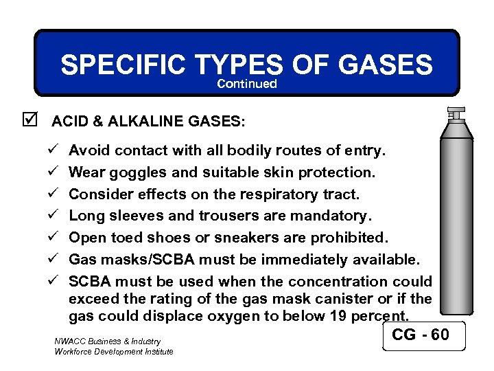 SPECIFIC TYPES OF GASES Continued þ ACID & ALKALINE GASES: ü ü ü ü