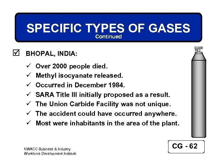 SPECIFIC TYPES OF GASES Continued þ BHOPAL, INDIA: ü ü ü ü Over 2000