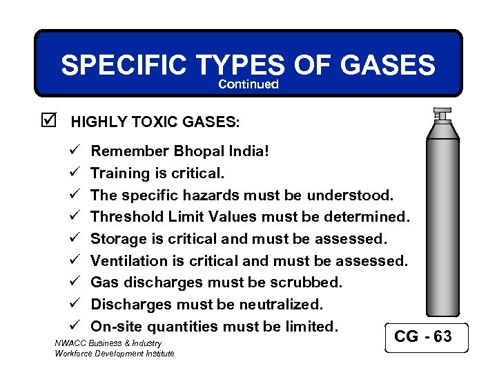 SPECIFIC TYPES OF GASES Continued þ HIGHLY TOXIC GASES: ü ü ü ü ü