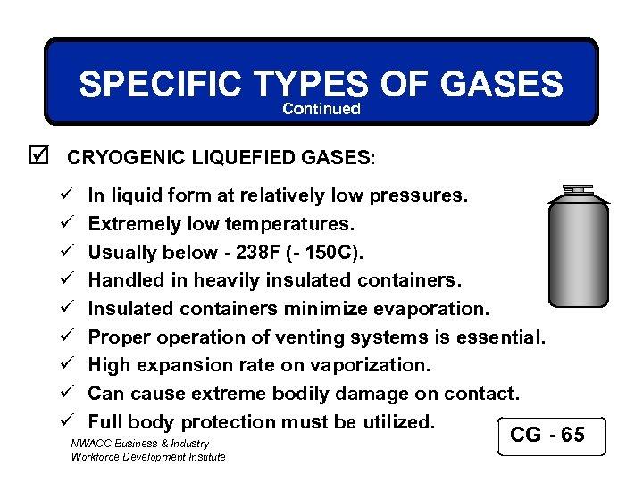 SPECIFIC TYPES OF GASES Continued þ CRYOGENIC LIQUEFIED GASES: ü ü ü ü ü