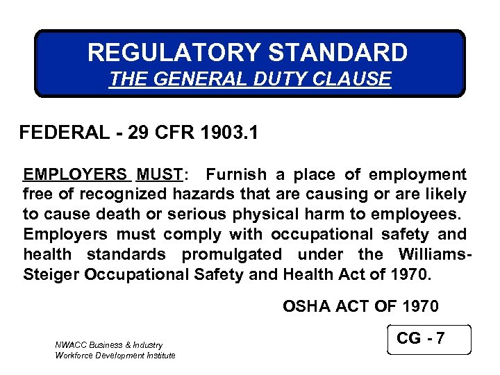 REGULATORY STANDARD THE GENERAL DUTY CLAUSE FEDERAL - 29 CFR 1903. 1 EMPLOYERS MUST: