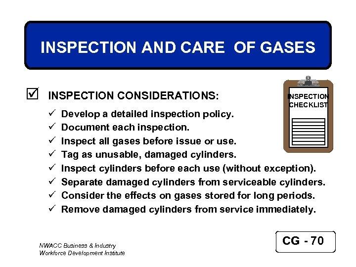 INSPECTION AND CARE OF GASES þ INSPECTION CONSIDERATIONS: ü ü ü ü INSPECTION CHECKLIST