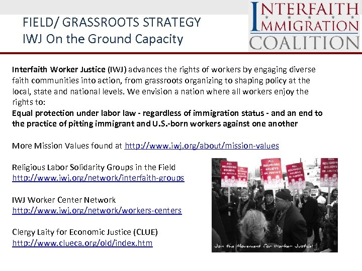 FIELD/ GRASSROOTS STRATEGY IWJ On the Ground Capacity Interfaith Worker Justice (IWJ) advances the