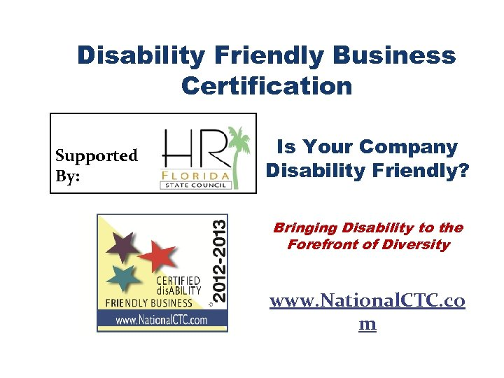 Disability Friendly Business Certification Supported By: Is Your Company Disability Friendly? Bringing Disability to