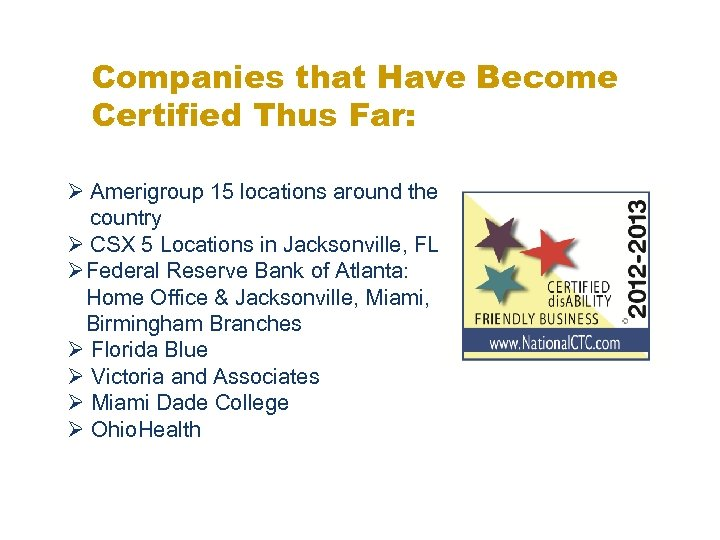 Companies that Have Become Certified Thus Far: Ø Amerigroup 15 locations around the country