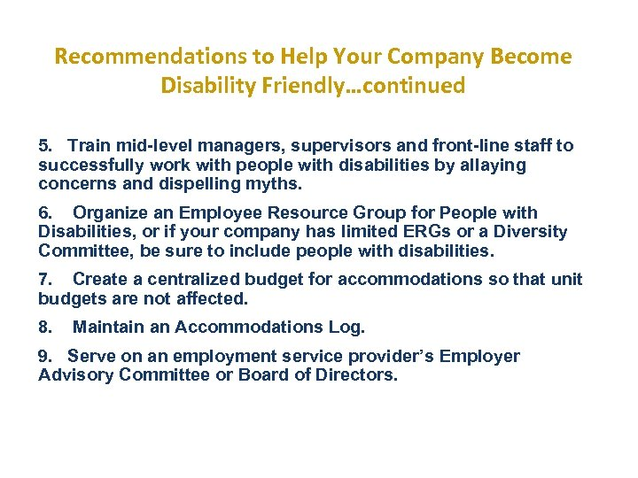 Recommendations to Help Your Company Become Disability Friendly…continued 5. Train mid-level managers, supervisors and