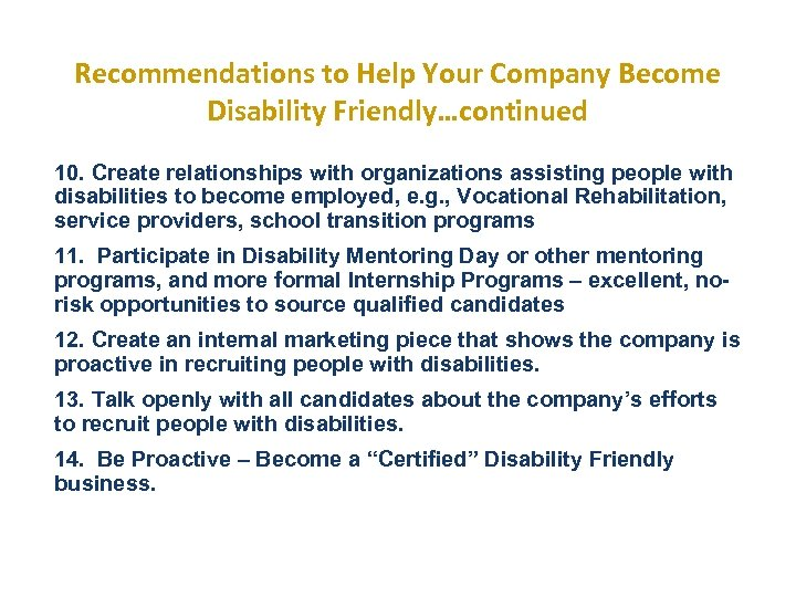 Recommendations to Help Your Company Become Disability Friendly…continued 10. Create relationships with organizations assisting