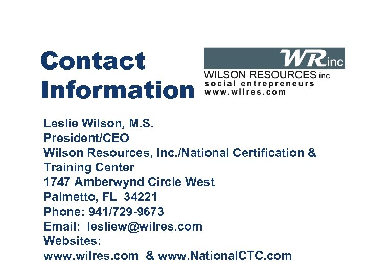 Contact Information Leslie Wilson, M. S. President/CEO Wilson Resources, Inc. /National Certification & Training