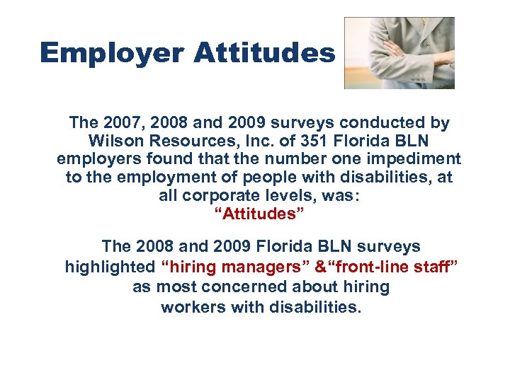 Employer Attitudes The 2007, 2008 and 2009 surveys conducted by Wilson Resources, Inc. of