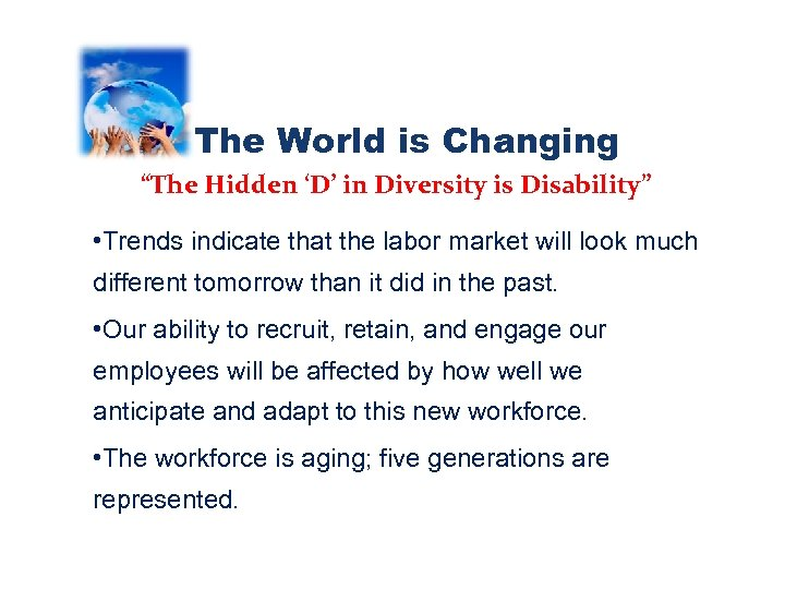 "The World is Changing ""The Hidden 'D' in Diversity is Disability"" • Trends indicate"