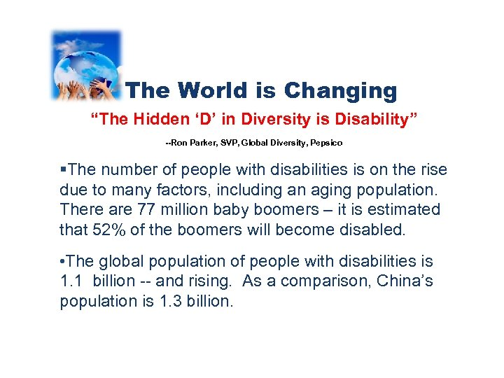 "The World is Changing ""The Hidden 'D' in Diversity is Disability"" --Ron Parker, SVP,"