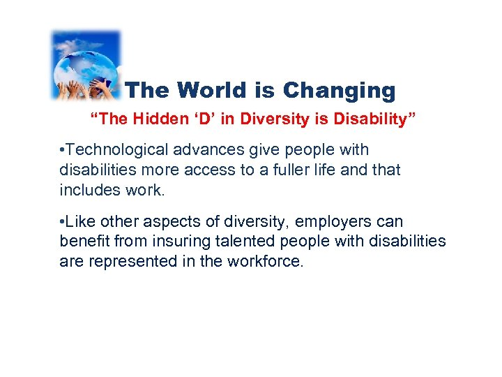 "The World is Changing ""The Hidden 'D' in Diversity is Disability"" • Technological advances"