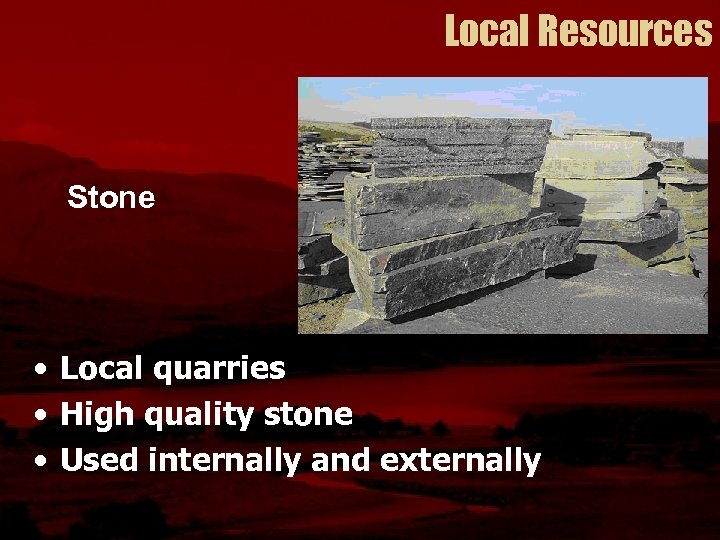 Local Resources Stone • Local quarries • High quality stone • Used internally and
