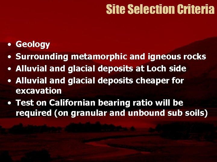 Site Selection Criteria • • Geology Surrounding metamorphic and igneous rocks Alluvial and glacial