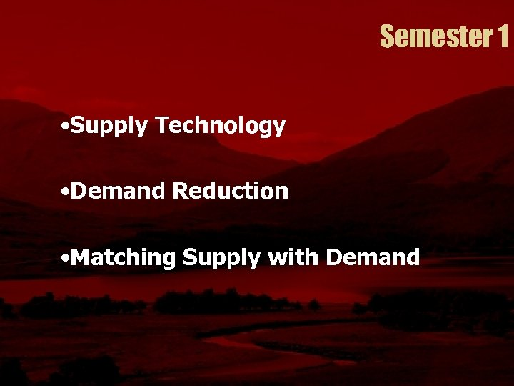 Semester 1 • Supply Technology • Demand Reduction • Matching Supply with Demand