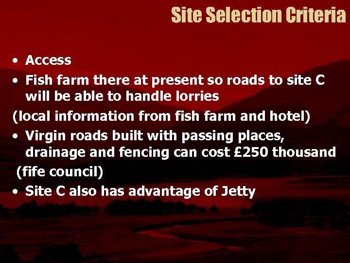 Site Selection Criteria • Access • Fish farm there at present so roads to