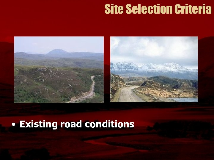 Site Selection Criteria • Existing road conditions