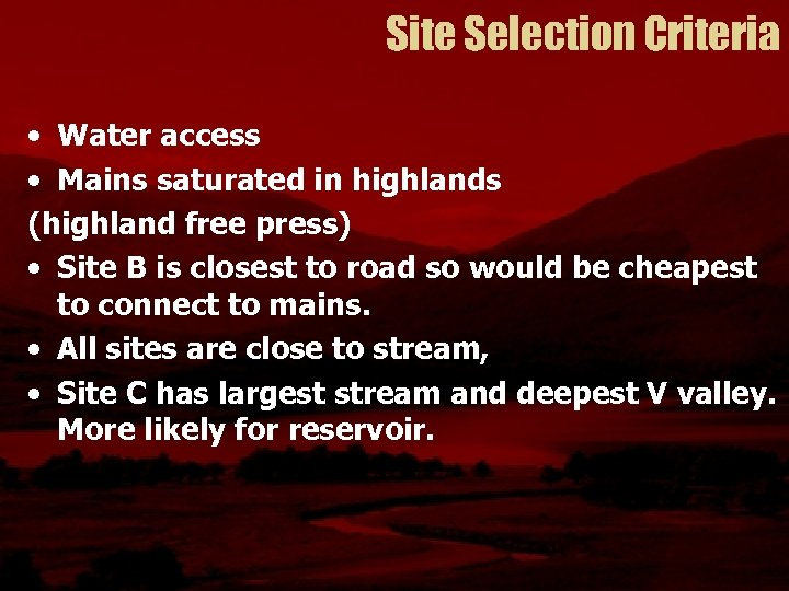 Site Selection Criteria • Water access • Mains saturated in highlands (highland free press)