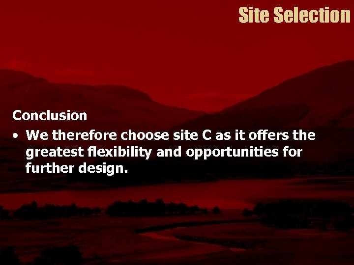 Site Selection Conclusion • We therefore choose site C as it offers the greatest