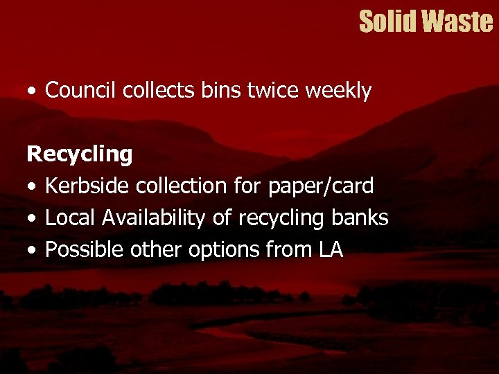 Solid Waste • Council collects bins twice weekly Recycling • Kerbside collection for paper/card