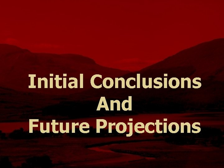 Initial Conclusions And Future Projections
