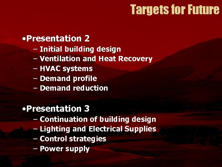 Targets for Future • Presentation 2 – Initial building design – Ventilation and Heat
