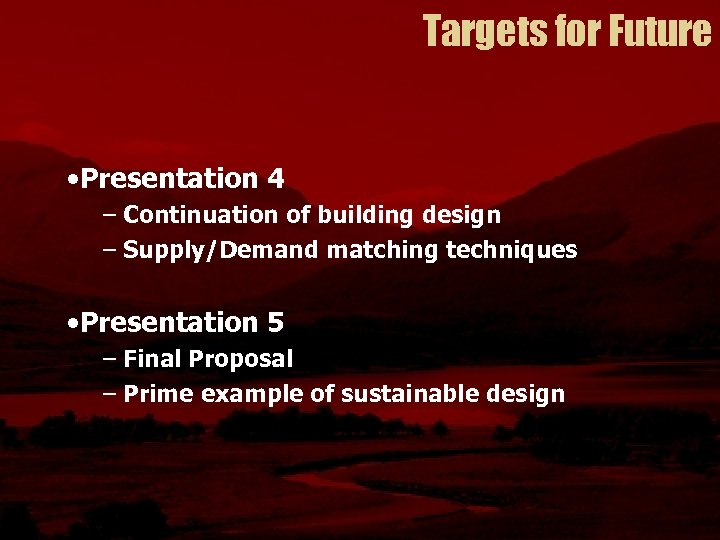 Targets for Future • Presentation 4 – Continuation of building design – Supply/Demand matching