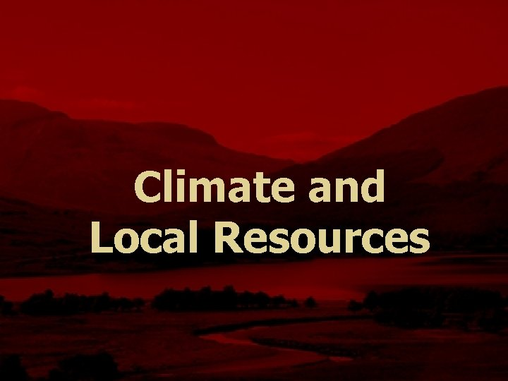 Climate and Local Resources