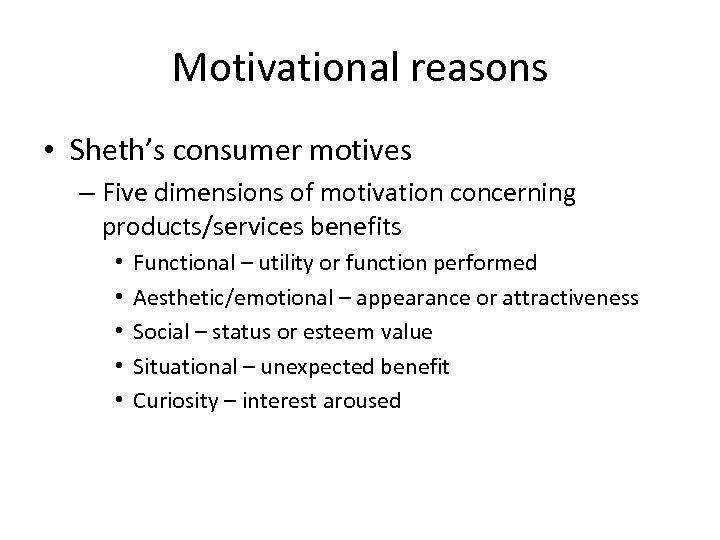 Motivational reasons • Sheth's consumer motives – Five dimensions of motivation concerning products/services benefits