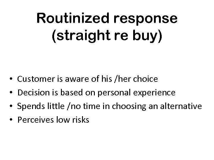 Routinized response (straight re buy) • • Customer is aware of his /her choice