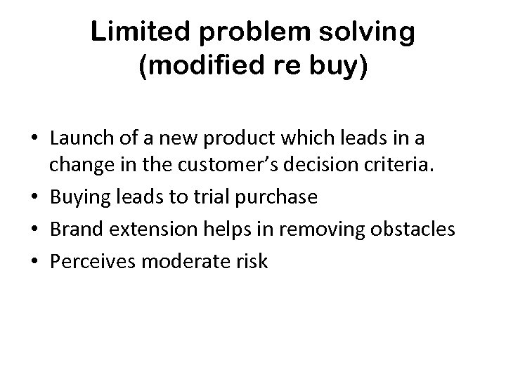 Limited problem solving (modified re buy) • Launch of a new product which leads