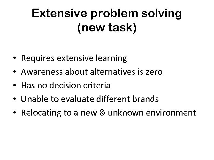 Extensive problem solving (new task) • • • Requires extensive learning Awareness about alternatives