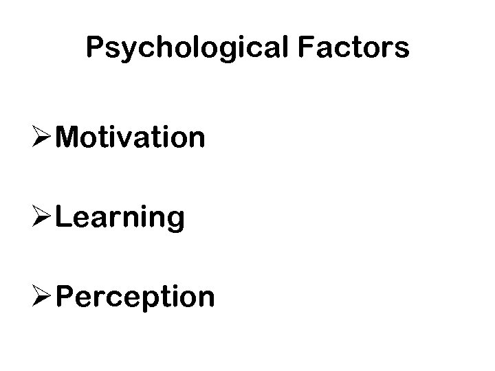 Psychological Factors ØMotivation ØLearning ØPerception